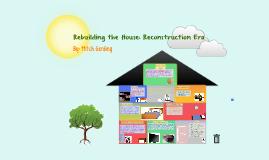 Copy of Rebuilding the House: Reconstruction Era