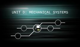 UNIT D: MECHANICASYSTEMS