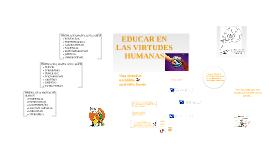 EDUCAR EN LAS VIRTUDES HUMANAS