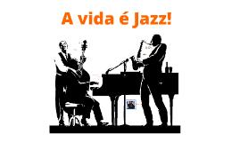 A vida é Jazz.