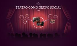Copy of TEATRO COMO GRUPO SOCIAL