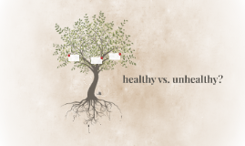 healthy vs. unhealthy?
