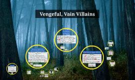 Vengeful, Vain Villains