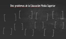 Diez problemas de la Educación Media Superior