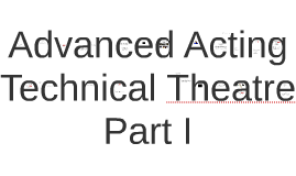 Advanced Acting Technical Theatre