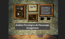 Análisis Psicológico de Personajes Antagónicos