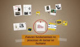 Fatores fundamentais no processo do tornar-se humano