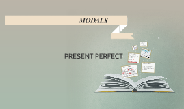 Copy of MODALS + PRESENT PERFECT