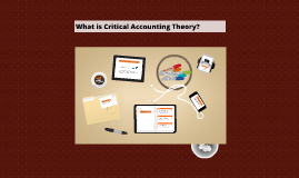 Copy of What is Critical Accounting Theory?