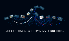 ~FLOODING-BY LIDYA AND BRODIE~