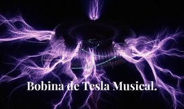Copy of Bobina de Tesla Musical