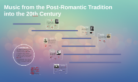 Music from the Post-Romantic Tradition into the 20th Century