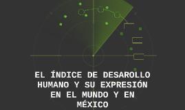 EL ÍNDICE DE DESAROLLO HUMANO Y SU EXPRESIÓN EN EL MUNDO Y E