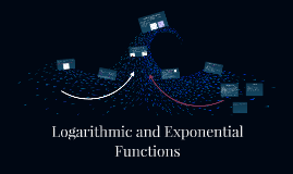 Copy of Logarithmic and Exponential Functions