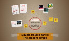 Present Simple (double trouble)
