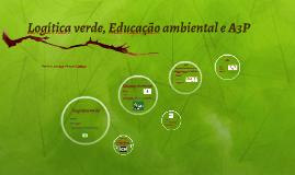 Logística verde, Educação Ambiental e A3P