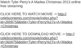 watch tyler perrys a madea christmas 2013 online free strea by theresa martin on prezi