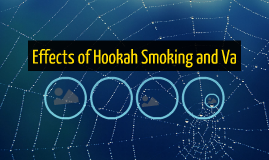 Effects of Hookah Smoking and Vaping