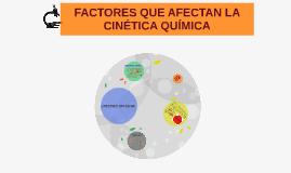 Copy of FACTORES QUE AFECTAN LA CINETICA QUIMICA