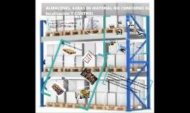 ALMACENES, AREAS DE MATERIAL NO CONFORME SU LOCALIZACION Y C