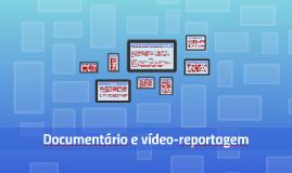 Documentário e video-reportagem