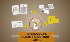 Copy of PSYCHOLOGY'S SCIENTIFIC METHOD- PART 1