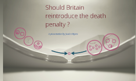 Should Britain reintroduce the death penalty ?