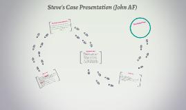 Steve's Case Presentation (John AF)