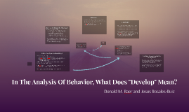 """In The Analysis Of Behavior, What Does """"Develop"""" Mean?"""