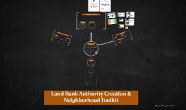 Land Bank Authority & Neighborhood Toolkit