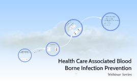 Health Care Associated Blood Borne Infection Prevention Webinar Series