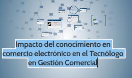 Impacto del conocimiento en comercio electrónico en el Tecnó