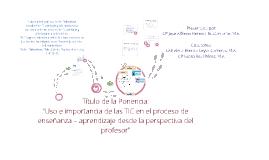 """""""Uso e Importancia de las TIC en el proceso de enseñanza - aprendizaje desde la perspectiva del profesor"""""""