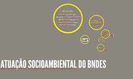 ATUAÇÃO SOCIOAMBIENTAL DO BNDES