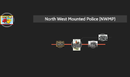 North West Mounted Police (NWMP)