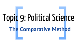 Topic 9: Political Science: The Comparative Method