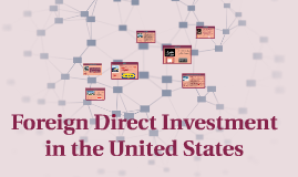 Copy of Foreign Direct Investment in the United States