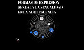 FORMAS DE EXPRESIÓN SEUAL Y LA SEXUALIDAD EN LA ADOLESCENCIA