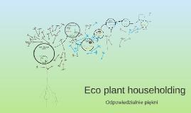 Eco plant householding