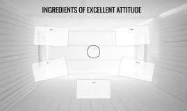 INGREDIENTS OF EXCELLENT ATTITUDE