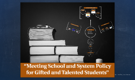 """""""Meeting School and System Policy for Gifted and Talented St"""
