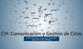 Copy of CM: Comunicación y Gestión de Crisis