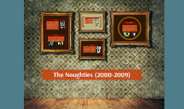 Copy of The Noughties (2000-2009)