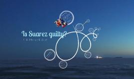 Copy of Is Suarez guilty?
