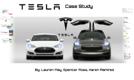 Tesla: Case Study- By Lauren, Spencer, & Karen