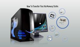 Copy of How To Transfer Files Via Memory Stick