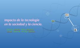 Impacto de la tecnología en la sociedad y la ciencia.