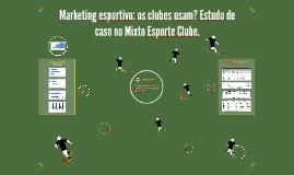 Marketing esportivo: os clubes usam? Estudo de caso no Mixto