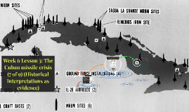 Week 6 Lesson 3: The Cuban missile crisis (7 of 9) (Historical interpretations as evidence)