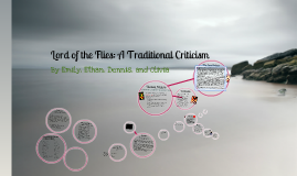 traditional criticism of lord of the flies by emily bargate on prezi traditional criticism of lord of the flies